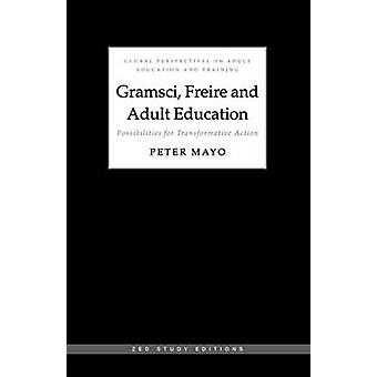 Gramsci Freire and Adult Education by Peter Mayo