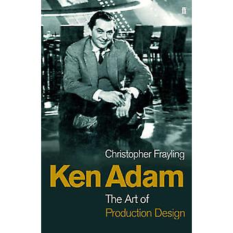 Ken Adam and the Art of Production Design by Frayling & Christopher