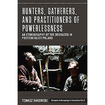 Hunters Gatherers and Practitioners of Powerlessness by Tomasz Rakowski