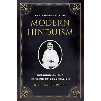 Emergence of Modern Hinduism by Richard S. Weiss