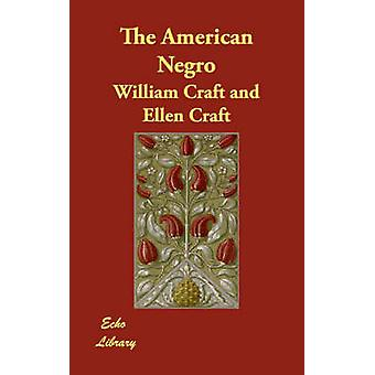 The American Negro by Craft & William