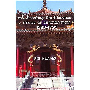 Reorienting the Manchus: A Study of Sinicization, 1583-1795 (Cornell East Asia Studies)