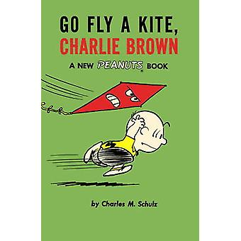 Go Fly a Kite Charlie Brown by Charles M Schulz