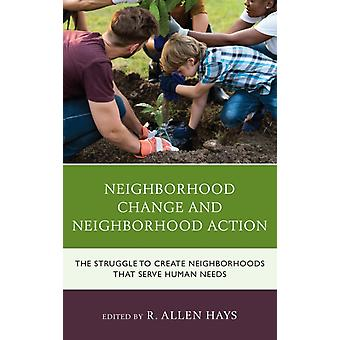 Neighborhood Change and Neighborhood Action The Struggle to Create Neighborhoods that Serve Human Needs by Hays & R. Allen