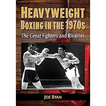 Heavyweight Boxing in the 1970s - The Great Fighters and Rivalries by