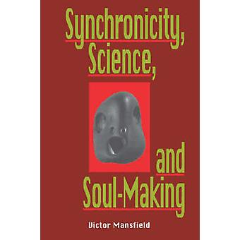 Synchronicity Science and Soulmaking Understanding Jungian Syncronicity Through Physics Buddhism and Philosphy by Mansfield & Victor