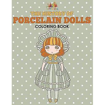 The History of Porcelain Dolls Coloring Book by Activity Attic Books