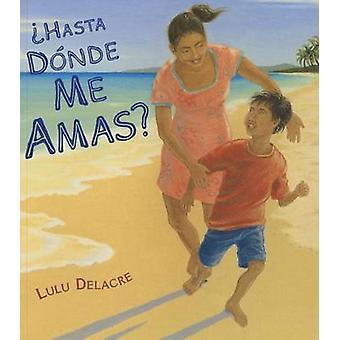 Hasta Donde Me Amas by Lulu Delacre - Lulu Delacre - 9781620142080 Bo