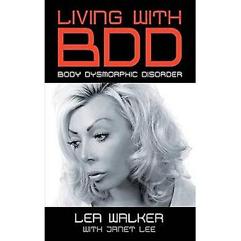 Living With BDD Body Dysmorphic Disorder by Walker & Lea