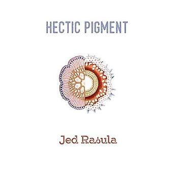 Hectic Pigment by Rasula & Jed