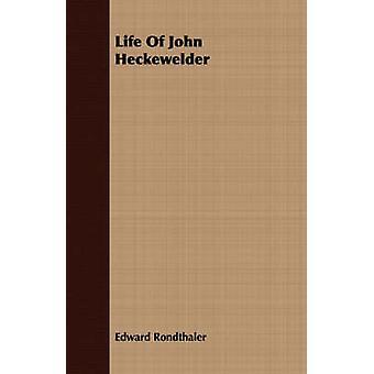 Life Of John Heckewelder by Rondthaler & Edward