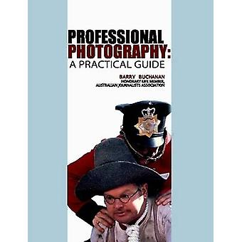 Professional Photography A Practical Guide by Buchanan & Barry