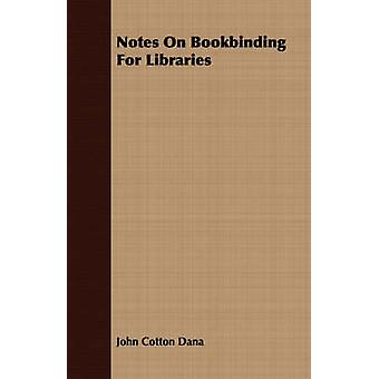 Notes On Bookbinding For Libraries by Dana & John Cotton