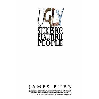 Ugly Stories for Beautiful People by Burr & James