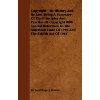 Copyright  Its History and Its Law. Being a Summary of the Principles and Practise of Copyright with Special Reference to the American Code of 1909 a by Bowker & Richard Rogers