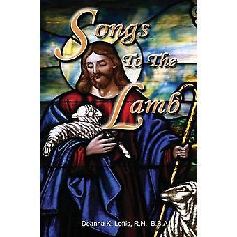 Songs To The Lamb by Loftis & Deanna K