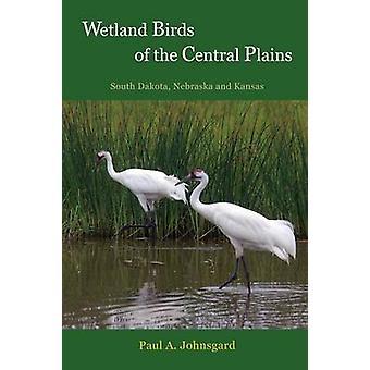 Wetland Birds of the Central Plains South Dakota Nebraska and Kansas by Johnsgard & Paul