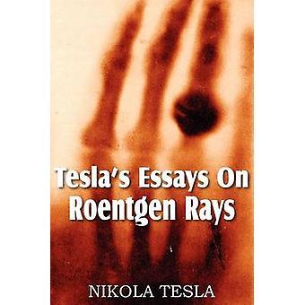 Teslas Essays On Roentgen Rays by Tesla & Nikola