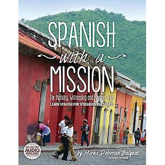 Spanish with a Mission For Ministry Witnessing and Mission Trips Learn Spanish for Spreading the Gospel 2nd edition by Balyeat & Mirna Deborah