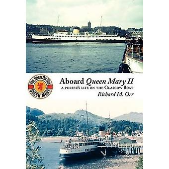 Aboard Queen Mary II A Pursers Life on the Glasgow Boat by Orr & Richard M.