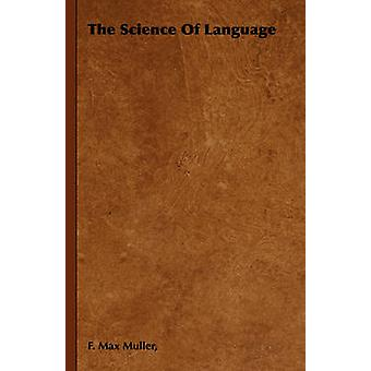 The Science of Language by Muller & F. F.