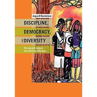 Discipline Democracy and Diversity Working with Students with Behaviour Difficulties by MacFarlane & Angus