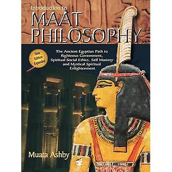 Introduction to Maat Philosophy Introduction to Maat Philosophy Ancient Egyptian Ethics  Metaphysics by Ashby & Muata