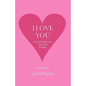 I Love You An Anthology of Love Poems by Gray & Gerrish