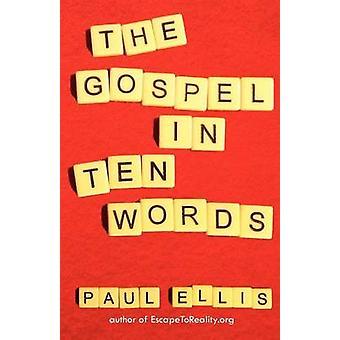 The Gospel in Ten Words by Ellis & Paul
