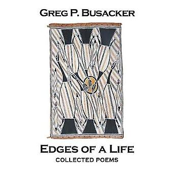 Edges of a Life Collected Poems by Busacker & Greg P.