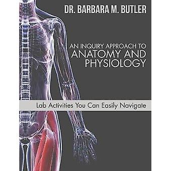 An Inquiry Approach to Anatomy and Physiology by Butler & Barbara