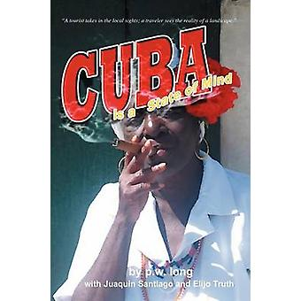 Cuba Is a State of Mind the Spiritual Traveler Vol I by Long & P. W.