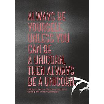 Always be Yourself - Unless You Can be a Unicorn - Then Always be a U