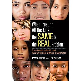 When Treating All the Kids the SAME Is the REAL Problem by Kendra V. JohnsonLisa N. Jefferson Williams