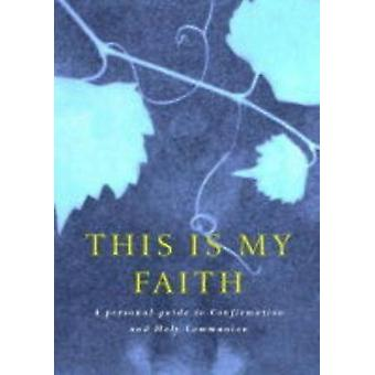 This Is My Faith A Personal Guide to Confirmation and Holy Communion by Dales & Douglas