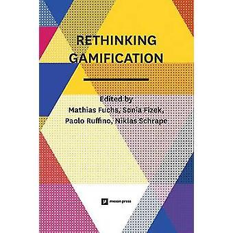Rethinking Gamification by Fuchs & Mathias