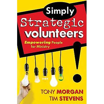 Simply Strategic Volunteers - Empowering People for Ministry by Tony M
