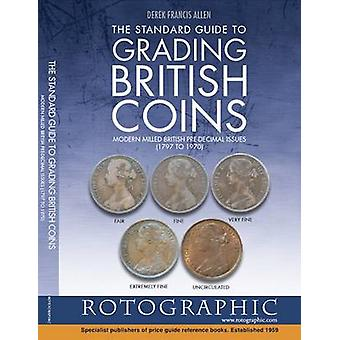 The Standard Guide to Grading British Coins  Modern Milled British PreDecimal Issues 1797 to 1970 by Derek Francis Allen & Edited by Christopher Henry Perkins