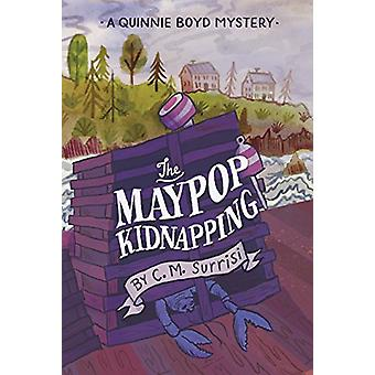 A Quinnie Boyd Mystery - The Maypop Kidnapping by C. M. Surrisi - 9781