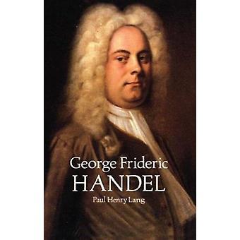 George Frideric Handel by Paul Henry Lang - 9780486292274 Book