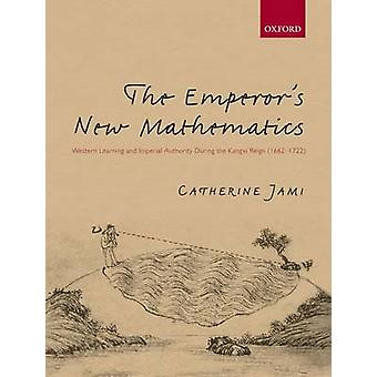 The Emperor's New Mathematics - Western Learning and Imperial Authorit