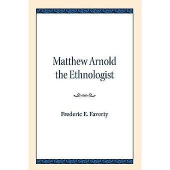 Matthew Arnold the Ethnologist by Frederic E. Faverty - 9780810138384