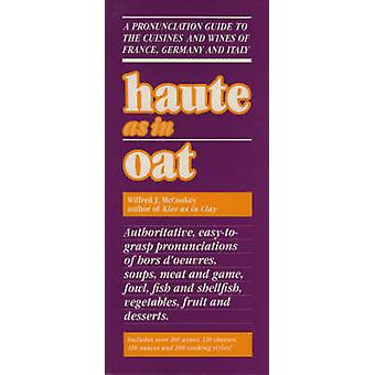 Haute as in Oat - A Pronunclation Guide to European Wine and Cuisines