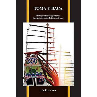Toma y Daca - Transculturacion y Presencia De Escritores Chino-Latinoa