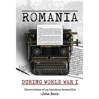 Romania during World War I - Observations of an American Journalist by