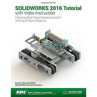 Solidworks 2016 Tutorial With Video Instruction - A Step-by-step Proje