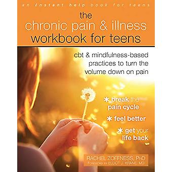 The Chronic Pain and Illness Workbook for Teens - CBT and Mindfulness-