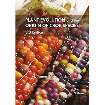 Plant Evolution and the Origin of Crop Species (3) by James F. Hancoc