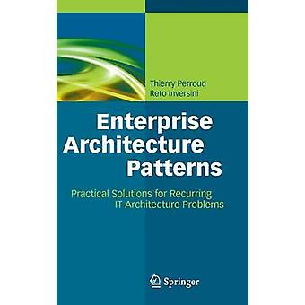 Enterprise Architecture Patterns - Practical Solutions for Recurring I