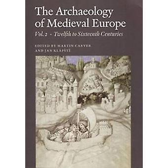 Archaeology of Medieval Europe - Volume 2 - Twelfth to Sixteenth Centur